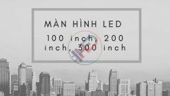 Màn hình Led 100 inch, 200 inch, 300 inch